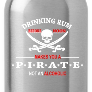Drinking Rum before noon makes you a pirate T-Shirts - Water Bottle