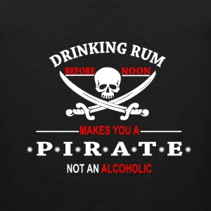 Drinking Rum before noon makes you a pirate T-Shirts - Men's Premium Tank