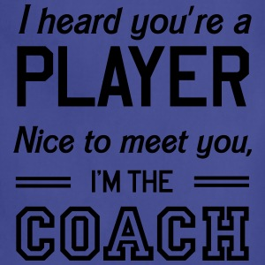 Heard you're a player. I'm the coach T-Shirts - Adjustable Apron