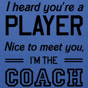 Heard you're a player. I'm the coach T-Shirts - Tote Bag