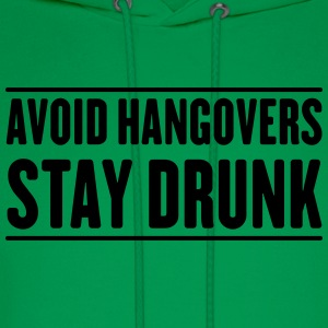 Avoid Hangovers Stay Drunk T-Shirts - Men's Hoodie