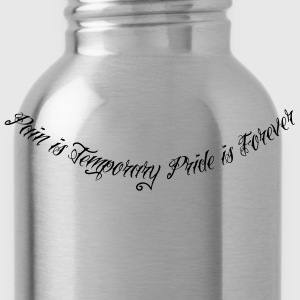 Pain Is Temporary Pride Is Forever 1 T-Shirts - Water Bottle