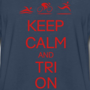 KEEP CALM AND TRI ON T-Shirts - Men's Premium Long Sleeve T-Shirt