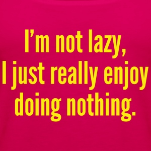 I'm Not Lazy, I Just Really Enjoy Doing Nothing. - Women's Premium Tank Top