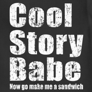 Cool story babe, now go make me a sandwich - Adjustable Apron