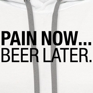 Pain Now....Beer Later T-Shirts - Contrast Hoodie