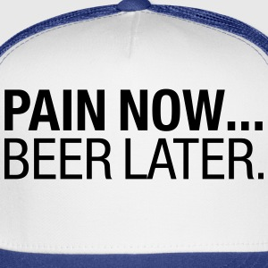 Pain Now....Beer Later T-Shirts - Trucker Cap