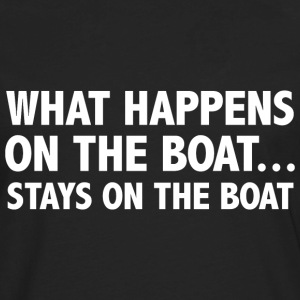What Happens On The Boat... - Men's Premium Long Sleeve T-Shirt