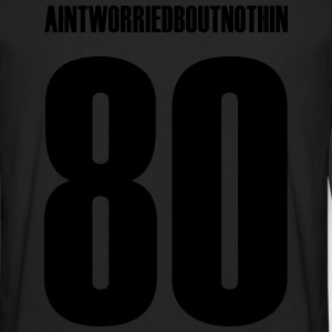 AINT WORRIED BOUT NUTHIN T-Shirts - Men's Premium Long Sleeve T-Shirt