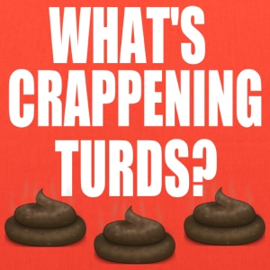 What's Crappening White Turds? T-Shirts - Tote Bag