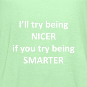 I'll Be Nicer T-Shirts - Women's Flowy Tank Top by Bella