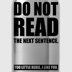 Do Not Read The Next Sentence... T-Shirts - Water Bottle