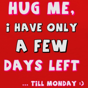 Hug me, I have only a few days left till monday :) - Women's Premium Long Sleeve T-Shirt