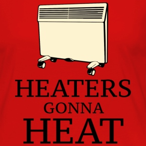 Heaters Gonna Heat - Women's Premium Long Sleeve T-Shirt