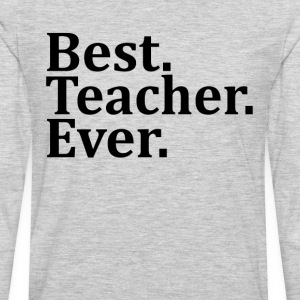 Best Teacher Ever. T-Shirts - Men's Premium Long Sleeve T-Shirt