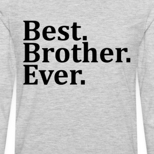 Best Brother Ever. T-Shirts - Men's Premium Long Sleeve T-Shirt