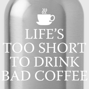 Life's Too Short To Drink Bad Coffee - Water Bottle