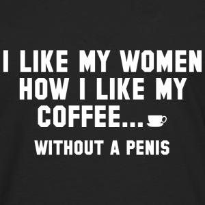 I Like My Women How I Like My Coffee - Men's Premium Long Sleeve T-Shirt