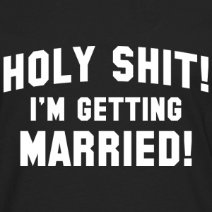 Holy Shit! I'm Getting Married! - Men's Premium Long Sleeve T-Shirt