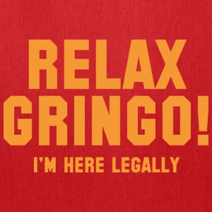 Relax Gringo! I'm Here Legally - Tote Bag