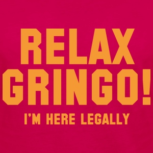 Relax Gringo! I'm Here Legally - Women's Premium Long Sleeve T-Shirt