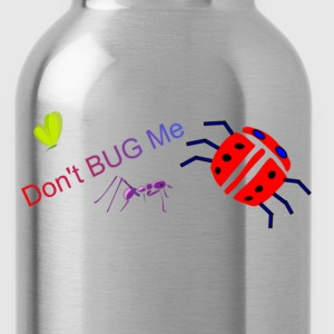 Dont Bug Me Kids T - Water Bottle
