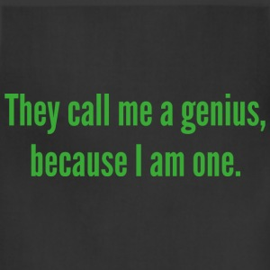 They Call Me A Genius, Because I Am One. - Adjustable Apron