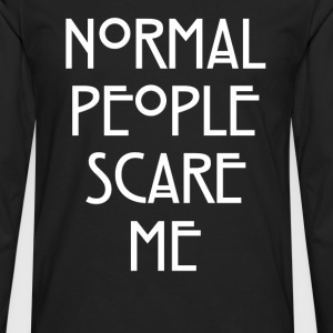 Normal People Scare Me T-Shirts - Men's Premium Long Sleeve T-Shirt