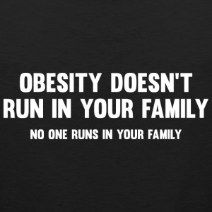 Obesity Doesn't Run In Your Family - Men's Premium Tank