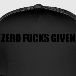 Zero Fucks Given Tshirt - Trucker Cap