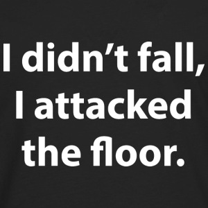 I Didn't Fall, I Attacked The Floor - Men's Premium Long Sleeve T-Shirt