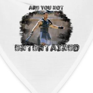Are You Not Entertained? - Bandana