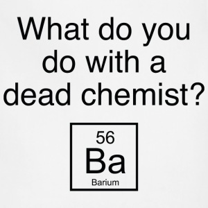What Do You Do With A Dead Chemist? - Adjustable Apron