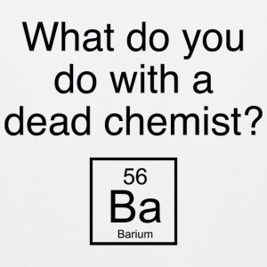 What Do You Do With A Dead Chemist? - Men's Premium Tank