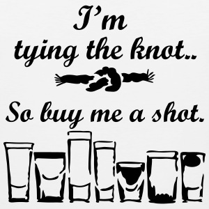 Tying the knot, Buy me a shot. T-Shirts - Men's Premium Tank