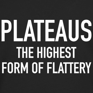 Plateaus The Highest Form Of Flattery - Men's Premium Long Sleeve T-Shirt