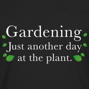 Gardening Just Another Day At The Plant - Men's Premium Long Sleeve T-Shirt