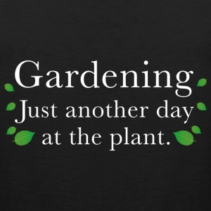 Gardening Just Another Day At The Plant - Men's Premium Tank
