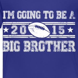 im_going_to_be_a_big_brother_2015 Kids' Shirts - Toddler Premium T-Shirt