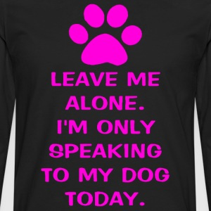 Only Speaking To My Dog Today Womens Plus Size T-s - Men's Premium Long Sleeve T-Shirt