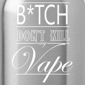 B*tch Don't Kill My Vape - Wht Logo - Water Bottle