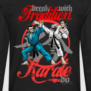 Karate-Do Break With Tradition - Men's Premium Long Sleeve T-Shirt