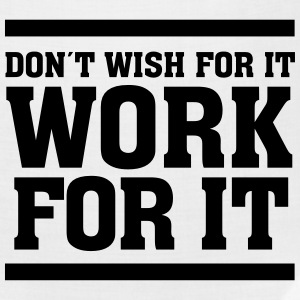 Don´t Wish For It Work For It T-Shirts - Bandana