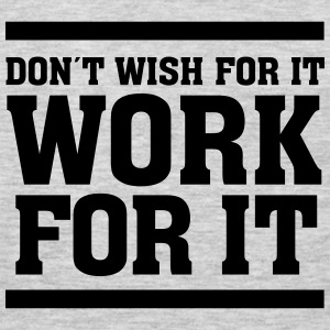 Don´t Wish For It Work For It T-Shirts - Men's Premium Long Sleeve T-Shirt