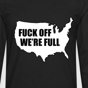 fuck off we are full - Men's Premium Long Sleeve T-Shirt