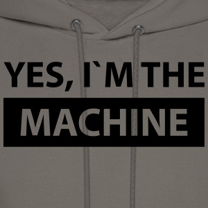 yes i´m the machine T-Shirts - Men's Hoodie