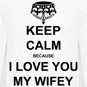 keep calm because i love you my wifey T-Shirts - Men's Premium Long Sleeve T-Shirt