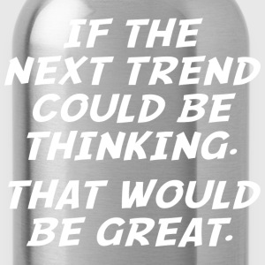 If The Next Trend Could Be Thinking - Water Bottle
