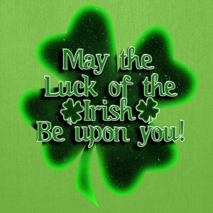 MAY THE LUCK OF THE IRISH... - Tote Bag