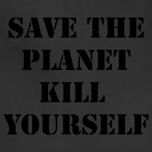 Black save the planet kill yourself T-Shirts - Adjustable Apron